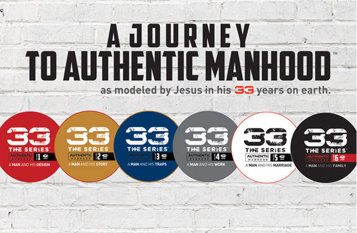 Authentic Manhood: 33 – The Series