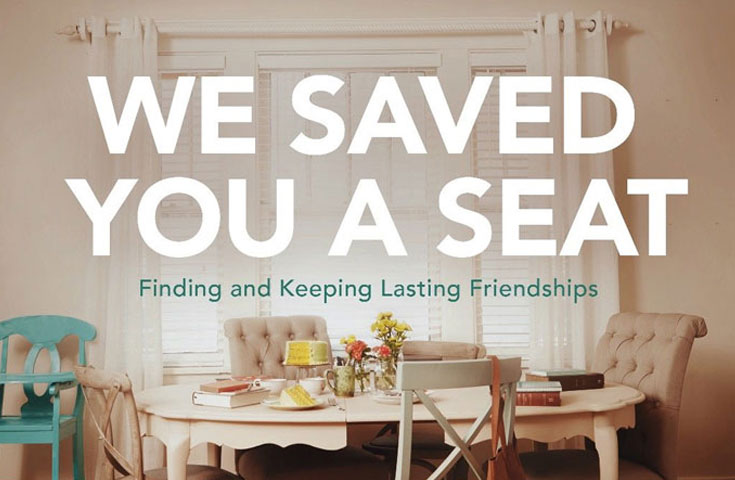 We Saved You a Seat: Finding and Keeping Lasting Friendships