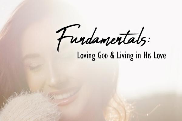 Fundamentals: Loving God & Living in His Love Image